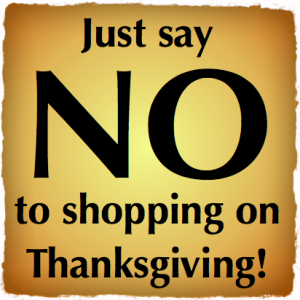 Just say NO shopping on Thanksgiving